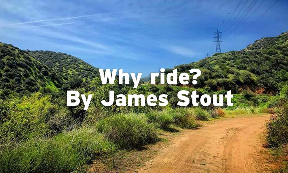Why James Stout rides: because he can