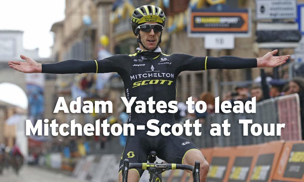 Adam Yates to lead Mitchelton-Scott at Tour de France