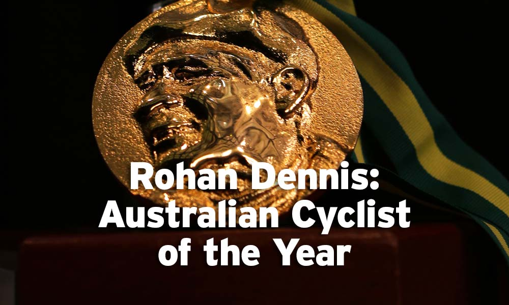 Australian Cyclist of the Year: Rohan Dennis